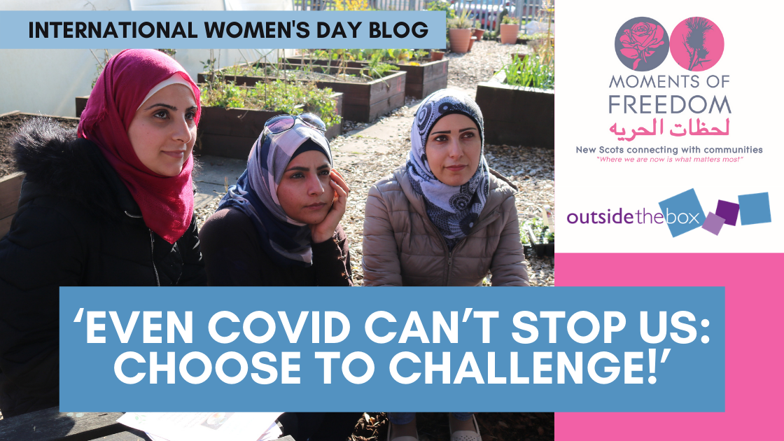International Women's Day blog - even Covid can't stop us: Choose to challenge! Photo of women in Moments of Freedom in a community garden, with the project logo and Outside the Box's logo on one side