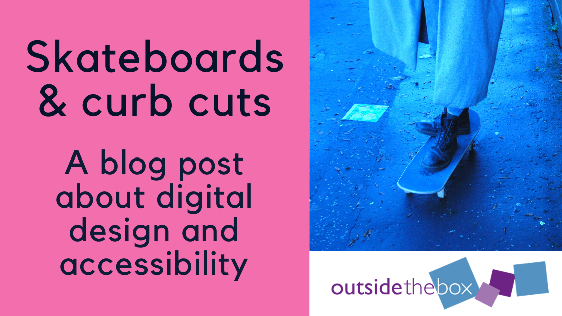 Skateboarding and curb cuts - a blog post about digital design and accessibility. With a photo of a skateboard.