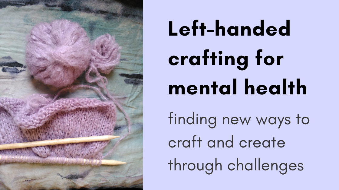 Left-handed crafting for mental health. Finding new ways to craft and create through challenges