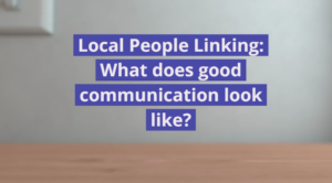 Local people linking: what does good communication look like?